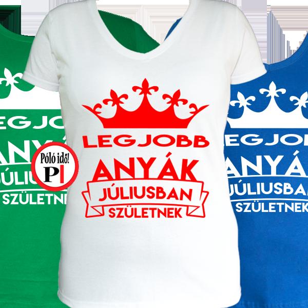 098db693ec Legjobb anyák júliusban szülinapi póló - Pólóidő - Egyedi pólók ...