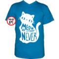 macska póló meow or never vkék