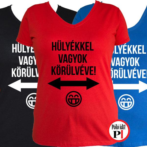 Női Hülyékkel Körülvéve Vicces Póló - Póló Idő - Egyedi pólók f8aacecf81